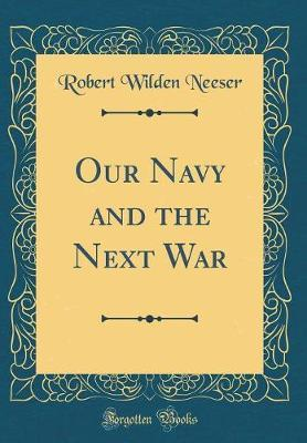 Our Navy and the Next War (Classic Reprint)