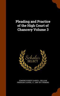 Pleading and Practice of the High Court of Chancery Volume 3