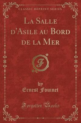 La Salle d'Asile au Bord de la Mer (Classic Reprint)