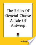 The Relics of General Chasse a Tale of Antwerp