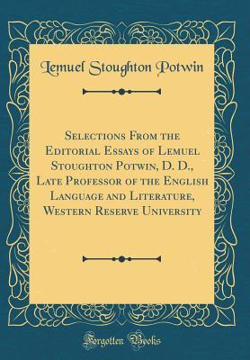 Selections From the Editorial Essays of Lemuel Stoughton Potwin, D. D., Late Professor of the English Language and Literature, Western Reserve University (Classic Reprint)