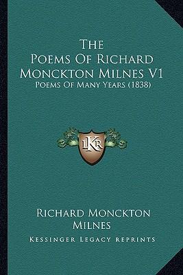 The Poems of Richard Monckton Milnes V1