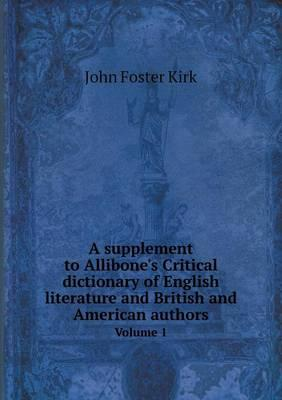 A Supplement to Allibone's Critical Dictionary of English Literature and British and American Authors Volume 1
