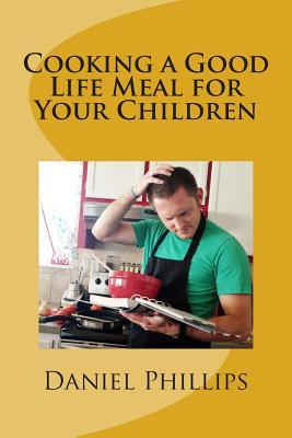 Cooking a Good Life Meal for Your Chilren