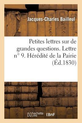 Petites Lettres Sur de Grandes Questions. Lettre N 9. Heredite de la Pairie. Deuxieme Lettre