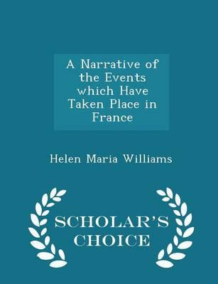 A Narrative of the Events Which Have Taken Place in France - Scholar's Choice Edition