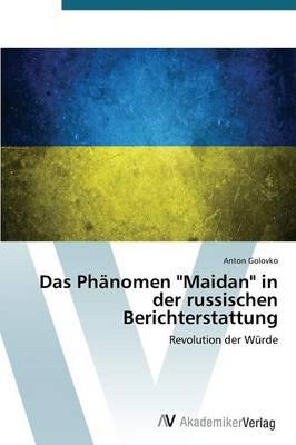 """Das Phänomen """"Maidan"""" in der russischen Berichterstattung"""