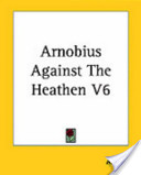 Arnobius Against the Heathen