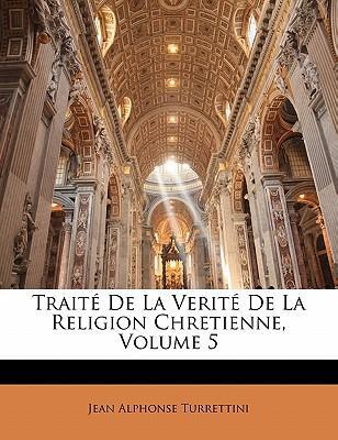 Traité De La Verité De La Religion Chretienne, Volume 5