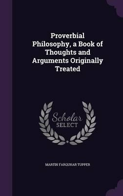 Proverbial Philosophy, a Book of Thoughts and Arguments Originally Treated