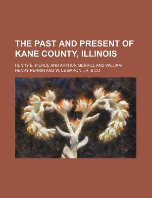 The Past and Present of Kane County, Illinois