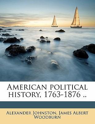American Political History, 1763-1876 .