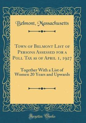 Town of Belmont List of Persons Assessed for a Poll Tax as of April 1, 1927