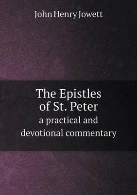 The Epistles of St. Peter a Practical and Devotional Commentary