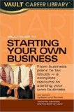 Vault Guide to Starting Your Own Business, 2nd Edition