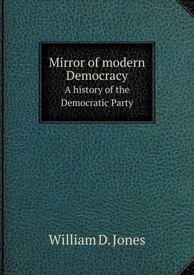 Mirror of Modern Democracy a History of the Democratic Party