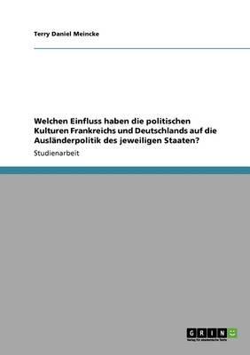 Welchen Einfluss haben die politischen Kulturen Frankreichs und Deutschlands auf die Ausländerpolitik der jeweiligen Staaten?