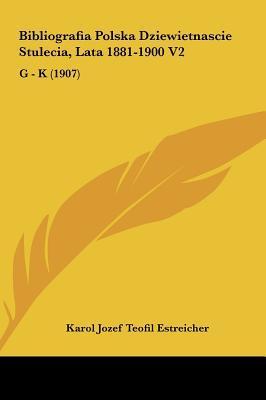 Bibliografia Polska Dziewietnascie Stulecia, Lata 1881-1900 V2