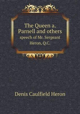 The Queen A. Parnell and Others Speech of Mr. Sergeant Heron, Q.C.