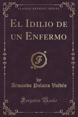 El Idilio de un Enfermo (Classic Reprint)