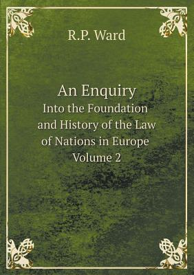An Enquiry Into the Foundation and History of the Law of Nations in Europe Volume 2