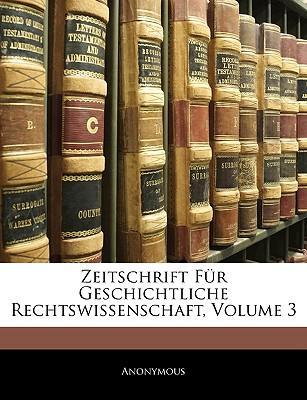 Zeitschrift Für Geschichtliche Rechtswissenschaft, Dritter Band