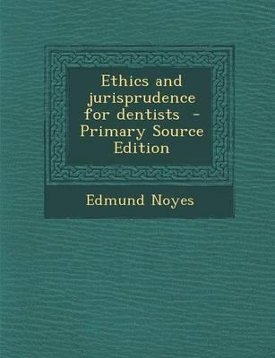 Ethics and Jurisprudence for Dentists - Primary Source Edition