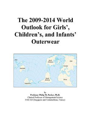 The 2009-2014 World Outlook for Girls', Children's, and Infants' Outerwear