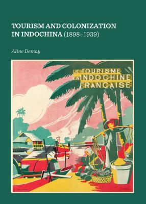 Tourism and Colonization in Indochina 1898-1939