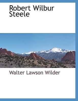 Robert Wilbur Steele