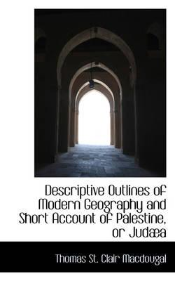 Descriptive Outlines of Modern Geography and Short Account of Palestine, or Judaea