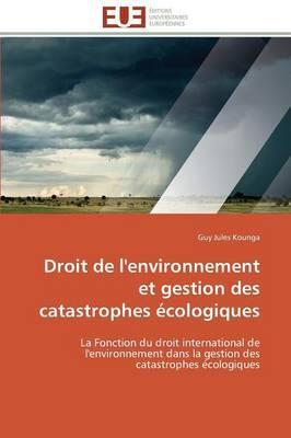 Droit de l'Environnement et Gestion des Catastrophes Ecologiques