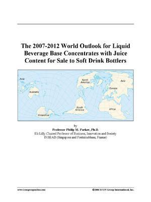 The 2007-2012 World Outlook for Liquid Beverage Base Concentrates with Juice Content for Sale to Soft Drink Bottlers