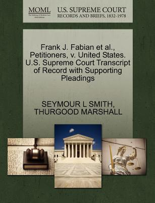 Frank J. Fabian et al, Petitioners, V. United States. U.S. Supreme Court Transcript of Record with Supporting Pleadings
