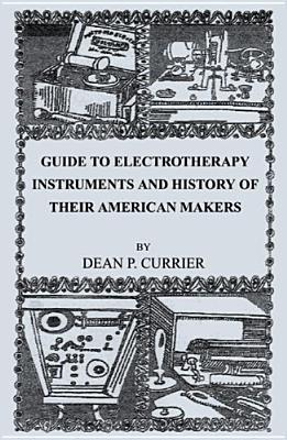 Guide to Electrotherapy Instruments and History of Their American Makers