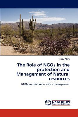 The Role of NGOs in the protection and Management of Natural resources