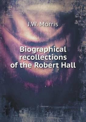 Biographical Recollections of the Robert Hall