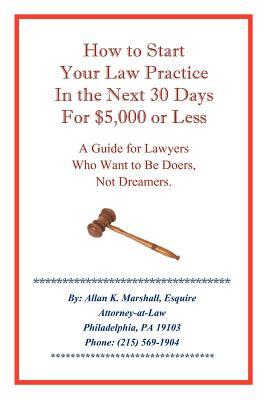 How to Start Your Law Practice in the Next Thirty Days for $5,000 or Less
