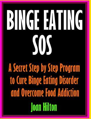 Binge Eating Sos-overcome Food Addiction and Cure Binge Eating Disorder With Prov