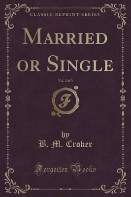 Married or Single, Vol. 2 of 3 (Classic Reprint)