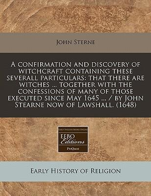 A Confirmation and Discovery of Witchcraft Containing These Severall Particulars