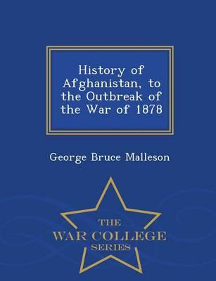 History of Afghanistan, to the Outbreak of the War of 1878 - War College Series