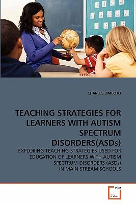 TEACHING STRATEGIES FOR LEARNERS WITH AUTISM SPECTRUM DISORDERS(ASDs)