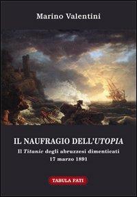 Il naufragio dell'utopia. Il Titanic degli abruzzesi dimenticati. 17 marzo 1891