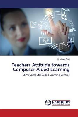Teachers Attitude towards Computer Aided Learning