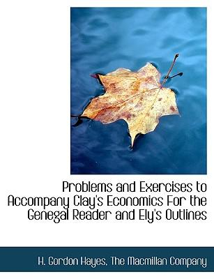 Problems and Exercises to Accompany Clay's Economics For the Genegal Reader and Ely's Outlines