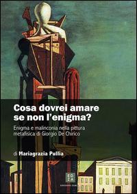 Cosa dovrei amare se non l'enigma? Enigma e malinconia nella pittura metafisica di Giorgio de Chirico