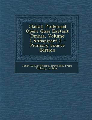 Claudii Ptolemaei Opera Quae Exstant Omnia, Volume 1, Part 2 - Primary Source Edition