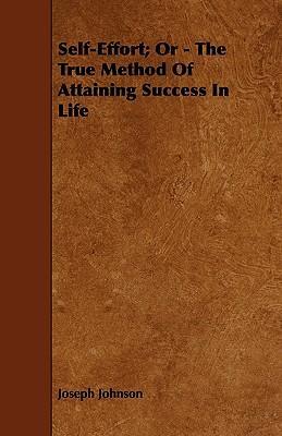 Self-Effort; Or - The True Method Of Attaining Success In Life