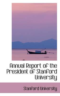 Annual Report of the President of Stanford University